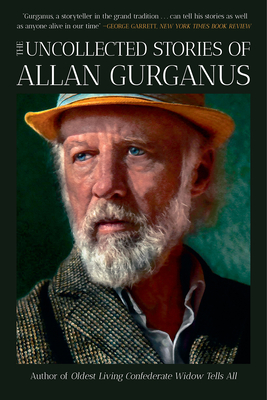 The Uncollected Stories of Allan Gurganus Cover Image