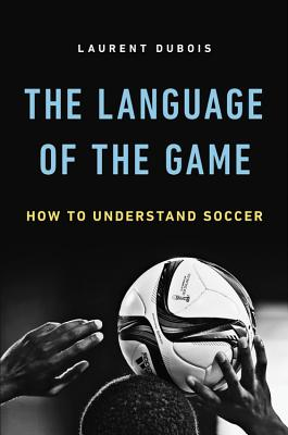 The Language of the Game: How to Understand Soccer Cover Image