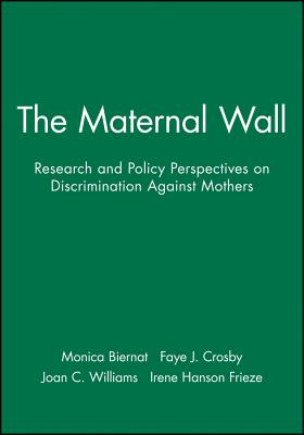 The Maternal Wall: Research and Policy Perspectives on Discrimination Against Mothers (Journal of Social Issues) Cover Image