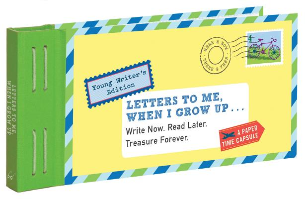 Letters to Me, When I Grow Up: Write Now. Read Later. Treasure Forever. (Time Capsule, Reflection Gifts for Kids, Thoughtful Gifts for Kids, Journaling for Kids) Cover Image
