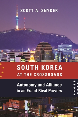 South Korea at the Crossroads: Autonomy and Alliance in an Era of Rival Powers Cover Image