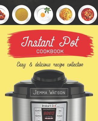 Instant Pot Cookbook: The Most Delicious Recipe Collection Anyone Easily Can Cook Cover Image