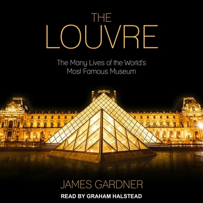 The Louvre: The Many Lives of the World's Most Famous Museum Cover Image