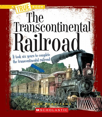 The Transcontinental Railroad (True Book: Westward Expansion) (A True Book: Westward Expansion) Cover Image