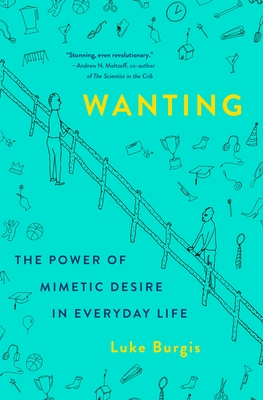 Wanting: The Power of Mimetic Desire in Everyday Life Cover Image