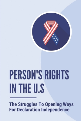 Person'S Rights In The U.S: The Struggles To Opening Ways For Declaration Independence: How To Use Criminal Prosecution Cover Image