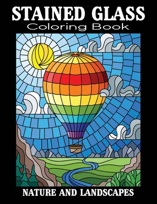 Stained Glass Coloring Book Nature and Landscapes: Stained Glass Coloring Book Beautiful Intricate Designs, Stained Glass Coloring Book: An Adult Colo Cover Image