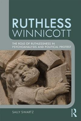 Ruthless Winnicott: The Role of Ruthlessness in Psychoanalysis and Political Protest Cover Image