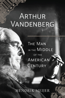 Arthur Vandenberg: The Man in the Middle of the American Century Cover Image
