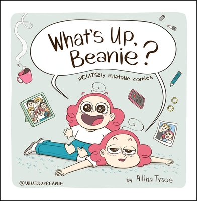 What's Up, Beanie?: Acutely Relatable Comics Cover Image