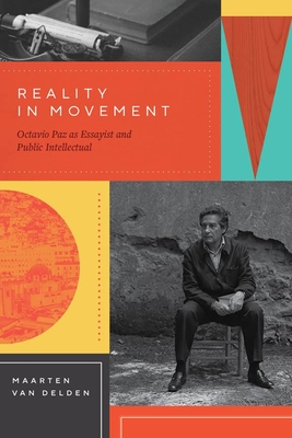 Reality in Movement: Octavio Paz as Essayist and Public Intellectual Cover Image