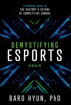 Demystifying Esports: A Personal Guide to the History and Future of Competitive Gaming Cover Image