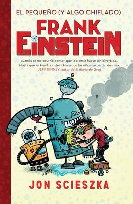 El pequeño (y algo chiflado) Frank Einstein  / Frank Einstein and the Antimatter  Motor (Serie Frank Einstein #2) Cover Image