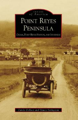 Point Reyes Peninsula: Olema, Point Reyes Station, and Inverness (Images of America (Arcadia Publishing)) Cover Image
