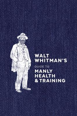 Walt Whitman's Guide to Manly Health and Training Cover Image