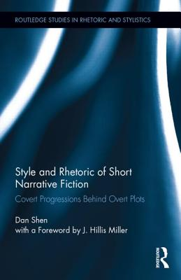 Style and Rhetoric of Short Narrative Fiction: Covert Progressions Behind Overt Plots (Routledge Studies in Rhetoric and Stylistics #7) Cover Image