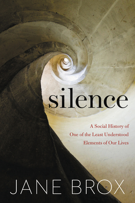 Silence: A Social History of One of the Least Understood Elements of Our Lives Cover Image