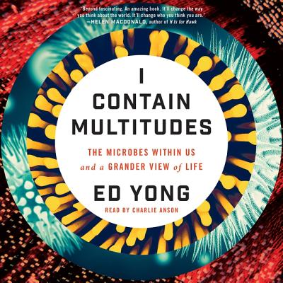 I Contain Multitudes: The Microbes Within Us and a Grander View of Life Cover Image