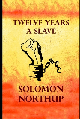 Twelve Years A Slave By Solomon Northup A True Story Of A Slave Who Was Rescued In 1853 Annotated Volume Brookline Booksmith