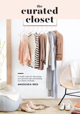 The Curated Closet: A Simple System for Discovering Your Personal Style and Building Your Dream Wardrobe Cover Image