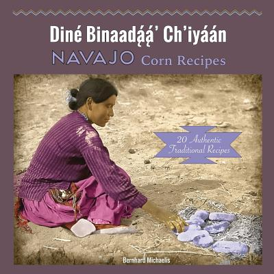 Navajo Corn Recipes: Diné Binaadą́ą́' Ch'iyáán Cover Image