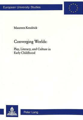 Converging Worlds: Play, Literacy, and Culture in Early Childhood Cover Image