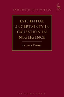 Evidential Uncertainty in Causation in Negligence (Hart Studies in Private Law) Cover Image