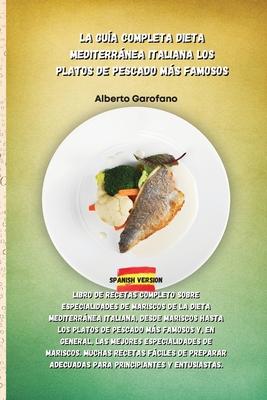 La Guía Completa Dieta Mediterránea Italiana Los Platos de Pescado Más Famosos: Libro de recetas completo sobre especialidades de mariscos de la dieta Cover Image