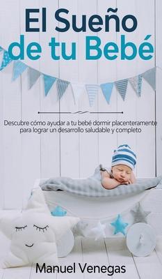 El Sueño de tu Bebé: Descubre Cómo Ayudar a tu Bebé Dormir Placenteramente para Lograr un Desarrollo Saludable y Completo Cover Image