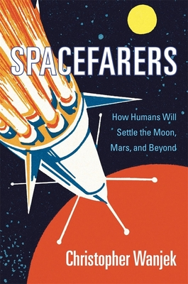Spacefarers: How Humans Will Settle the Moon, Mars, and Beyond Cover Image