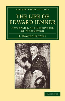 The Life of Edward Jenner: Naturalist, and Discoverer of Vaccination (Cambridge Library Collection - History of Medicine) Cover Image