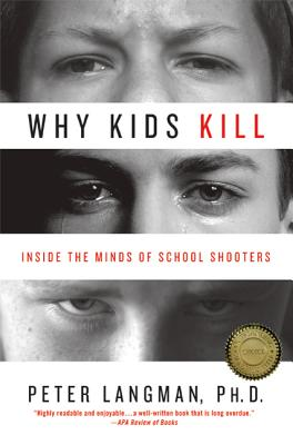 Why Kids Kill: Inside the Minds of School Shooters Cover Image
