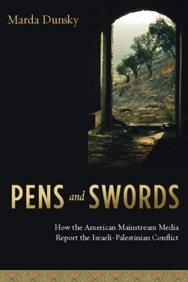 Pens and Swords: How the American Mainstream Media Report the Israeli-Palestinian Conflict cover