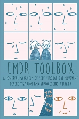 Emdr Toolbox: A Powerful Strategy Of Self Through Eye Movement Desensitization and Reprocessing Therapy Cover Image