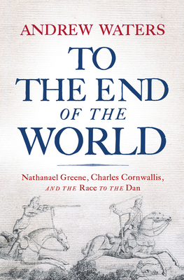 To the End of the World: Nathanael Greene, Charles Cornwallis, and the Race to the Dan Cover Image