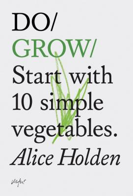 Do Grow: Start with 10 simple vegetables. (Nature Books, Gifts for Outdoorsy People, Vegetarian Books) Cover Image
