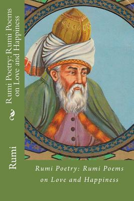 Rumi Poetry: Rumi Poems on Love and Happiness Cover Image