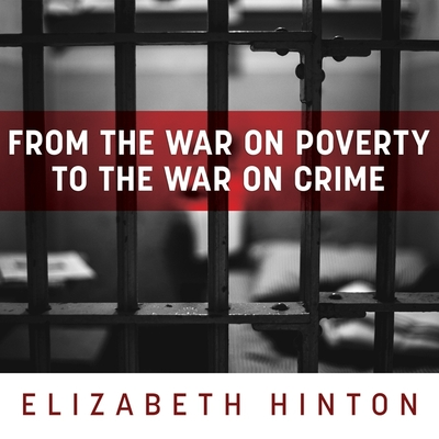 From the War on Poverty to the War on Crime Lib/E: The Making of Mass Incarceration in America Cover Image