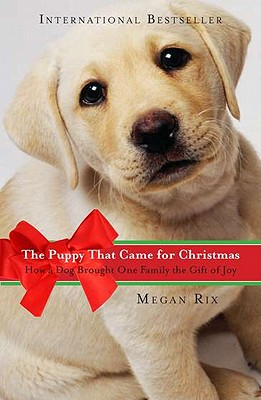 The Puppy That Came for Christmas: How a Dog Brought One Family the Gift of Joy Cover Image
