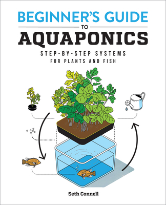 Beginner's Guide to Aquaponics: Step-By-Step Systems for Plants and Fish Cover Image