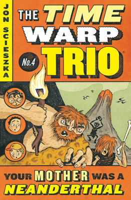 Your Mother Was a Neanderthal #4 (Time Warp Trio #4) Cover Image