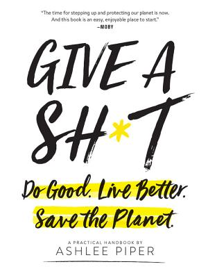 Give a Sh*t: Do Good. Live Better. Save the Planet. Cover Image