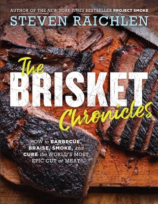 The Brisket Chronicles: How to Barbecue, Braise, Smoke, and Cure the World's Most Epic Cut of Meat Cover Image