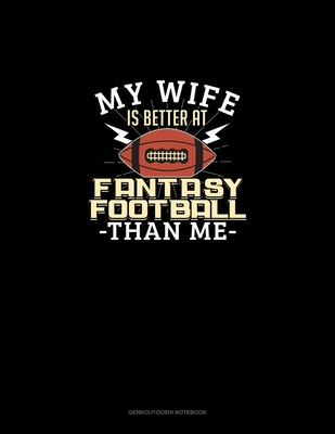 My Wife is Better At Fantasy Football Than Me: Genkouyoushi Notebook Cover Image