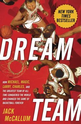 Dream Team: How Michael, Magic, Larry, Charles, and the Greatest Team of All Time Conquered the World and Changed the Game of Ba Cover Image