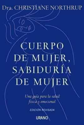 Cuerpo de Mujer, Sabiduria de Mujer: Una Guia Para la Salud Fisica y Emocional = Women's Bodies, Women's Wisdom Cover Image