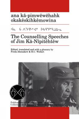 The Counselling Speeches of Jim Ka-Nipitehtew (Publications of the Algonquian Text Soci) Cover Image