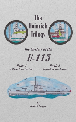 The Heinrich Trilogy: The Mystery of the U-115 (Book 1 & Book 2) Cover Image