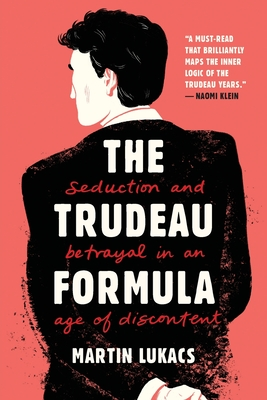 The Trudeau Formula: Seduction and Betrayal in an Age of Discontent Cover Image