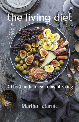 The Living Diet: A Christian Journey to Joyful Eating Cover Image